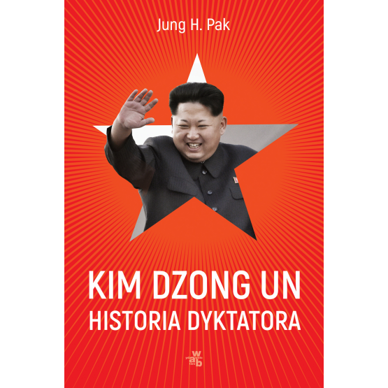 Książka Kim Dzong Un. Historia dyktatora Jung H. Pak