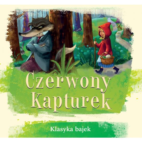 Książka Czerwony Kapturek. Klasyka bajek Praca zbiorowa