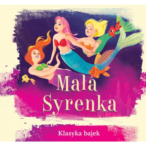 Książka Mała Syrenka. Klasyka bajek Praca zbiorowa
