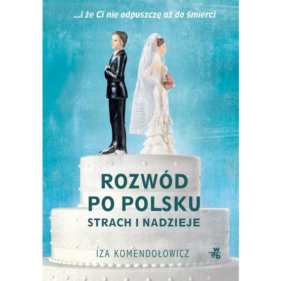 Książka Rozwód po polsku. Strach i nadzieje Iza Komendołowicz