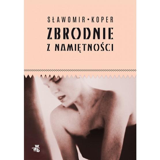 Książka Zbrodnie z namiętności. Z autografem Koper Sławomir