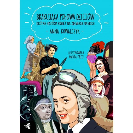 Książka Brakująca połowa dziejów. Krótka historia kobiet na ziemiach polskich Kowalczyk Anna