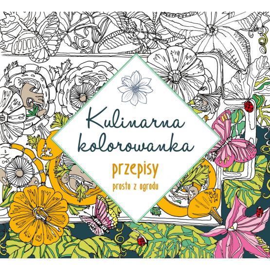 Książka Kulinarna kolorowanka. Przepisy prosto z ogrodu Praca zbiorowa