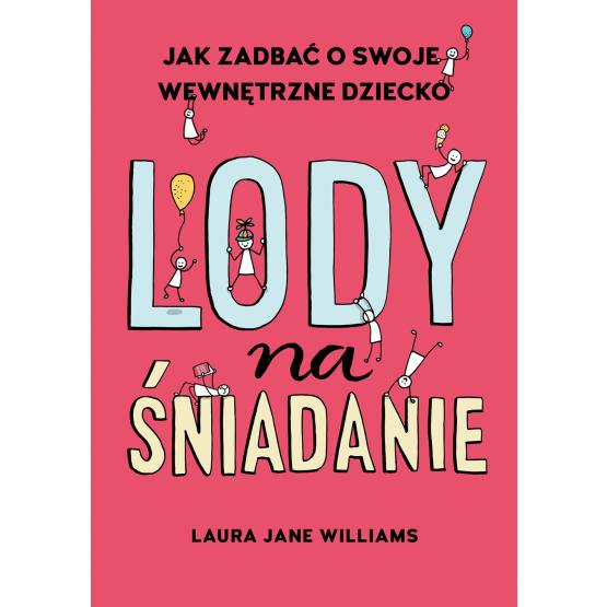 Książka Lody na śniadanie. Jak odkryć swoje wewnętrzne dziecko? Laura Jane Williams
