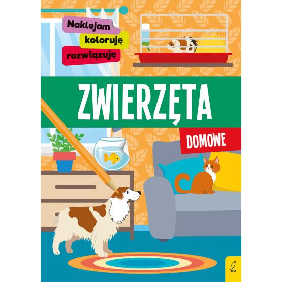 Książka Naklejam, koloruję, rozwiązuję. Zwierzęta domowe Praca zbiorowa
