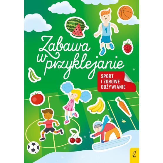 Książka Zabawa w przyklejanie. Sport i zdrowe odżywianie Praca zbiorowa