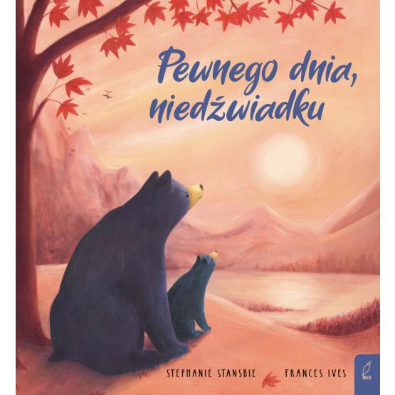 Książka Pewnego dnia, niedźwiadku Stephanie Stansbie