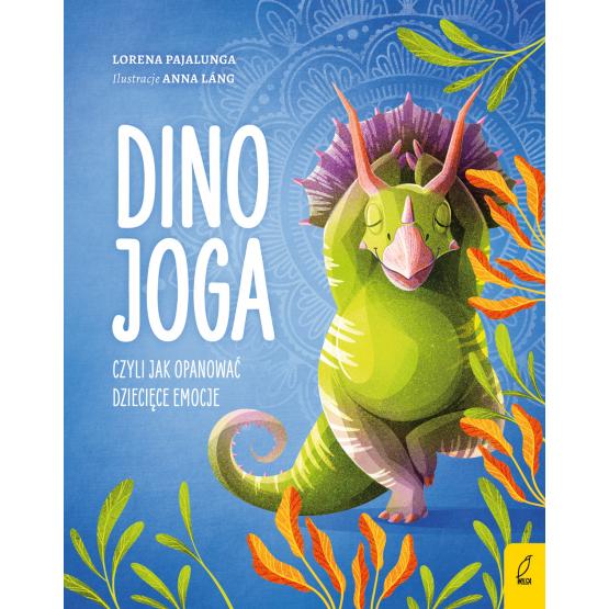 Książka Dino joga, czyli jak opanować dziecięce emocje Lorena V. Pajalunga