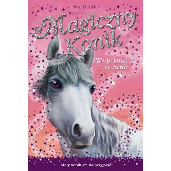 Książka Magiczny konik. Wyjątkowe życzenie Bentley Sue