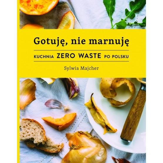 Książka Gotuję, nie marnuję. Kuchnia Zero Waste po polsku. Z autografem Majcher Sylwia