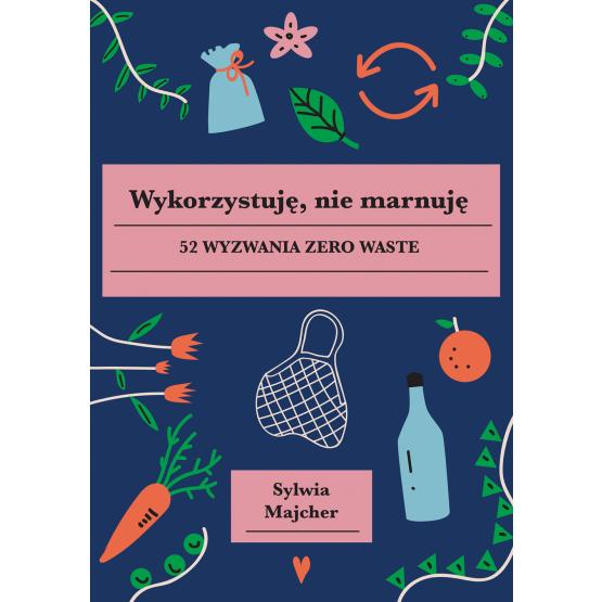 Książka Wykorzystuję, nie marnuję Sylwia Majcher
