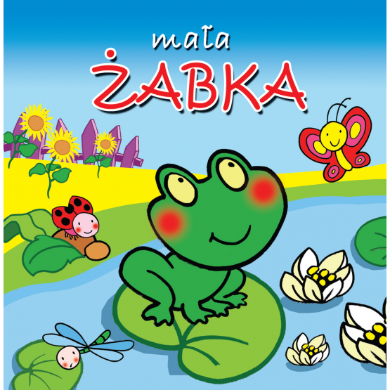 Książka Mała Żabka. Małe Zwierzątka Praca zbiorowa
