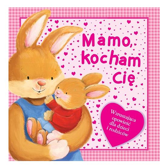 Książka Mamo, kocham Cię Praca zbiorowa