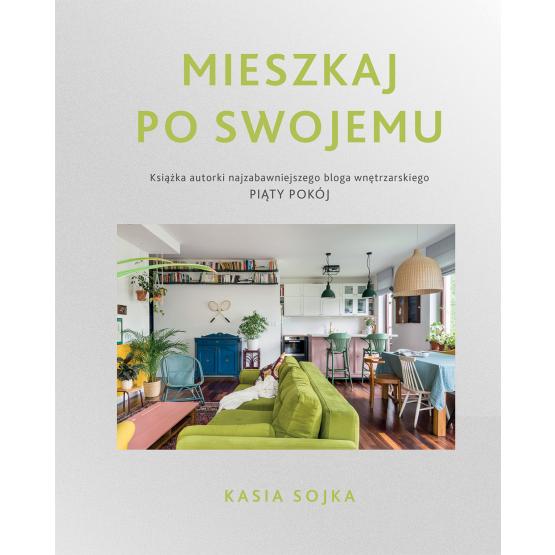 Książka Mieszkaj po swojemu Katarzyna Sojka