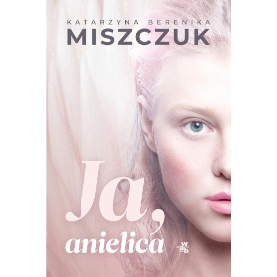 Książka Ja, anielica Katarzyna Berenika Miszczuk