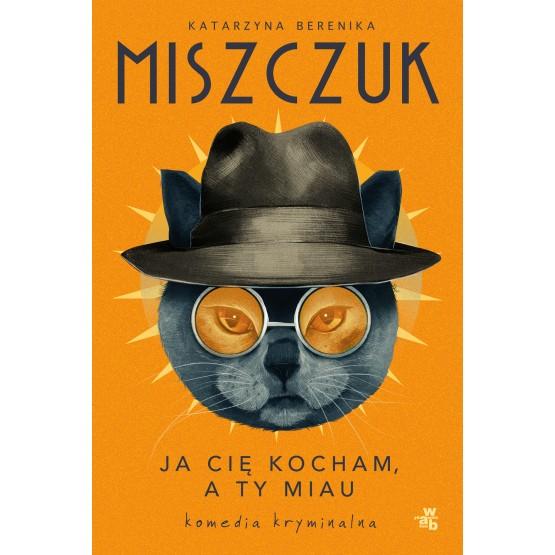 Książka Ja cię kocham, a ty miau Katarzyna Berenika Miszczuk