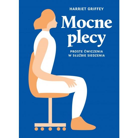 Książka Mocne plecy. Proste ćwiczenia w służbie siedzenia Griffey Harriet