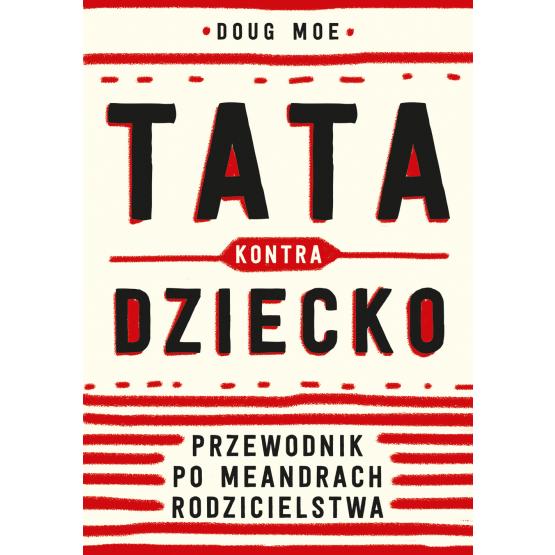 Książka Tata kontra dziecko. Przewodnik po meandrach rodzicielstwa Doug Moe