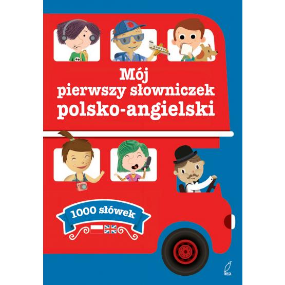 Książka MÓJ PIERWSZY SŁOWNICZEK POLSKO-ANGIELSKI Praca zbiorowa