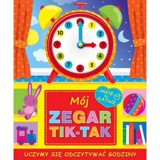 Książka Mój zegar tik-tak. Uczymy się odczytywać godziny praca zbiorowa