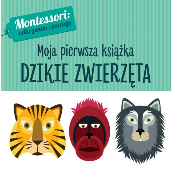 Książka Montessori. Moja pierwsza książka. Dzikie zwierzęta Chiara Piroddi