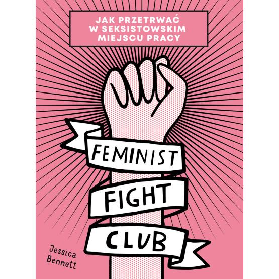 Książka Feminist Fight Club. Jak przetrwać w seksistowskim miejscu pracy Jessica Bennett