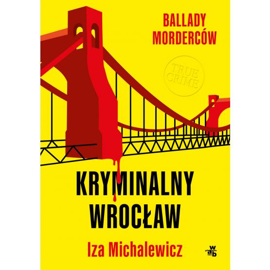 Książka Ballady morderców. Kryminalny Wrocław Iza Michalewicz