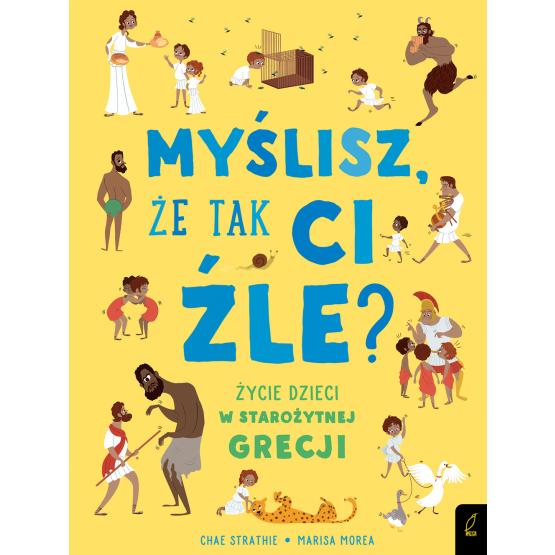 Książka Myślisz, że tak ci źle? Życie dzieci w starożytnej Grecji Chae Strathie