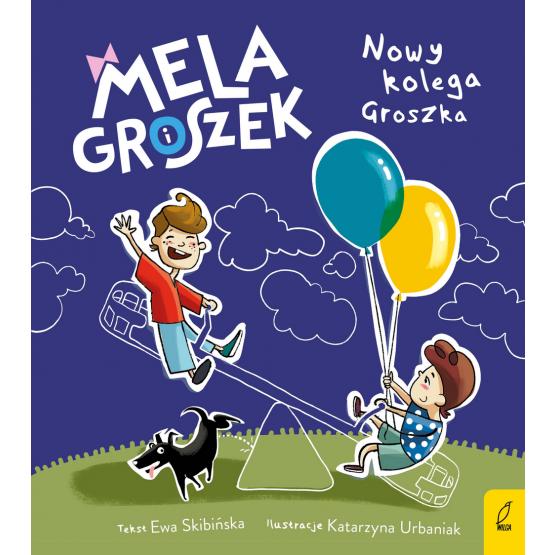 Książka Mela i Groszek. Nowy kolega Groszka Ewa Skibińska