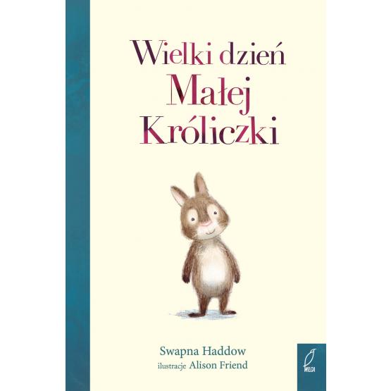 Książka Wielki dzień Małej Króliczki Swapna Haddow