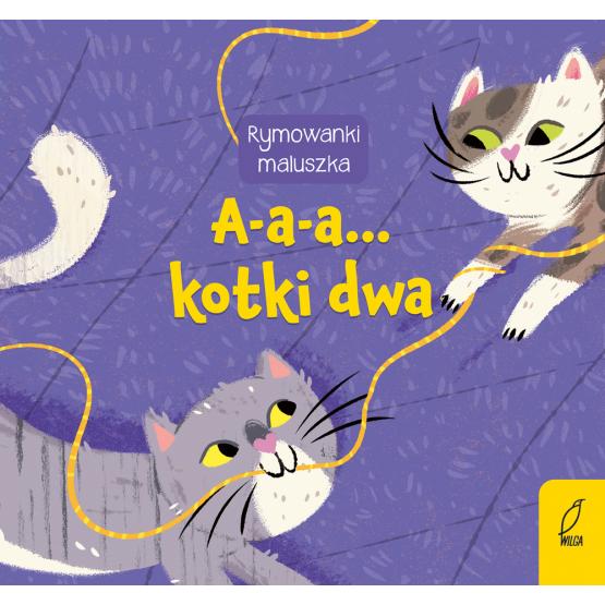 Książka Rymowanki maluszka. A-a-a... Kotki dwa Praca zbiorowa