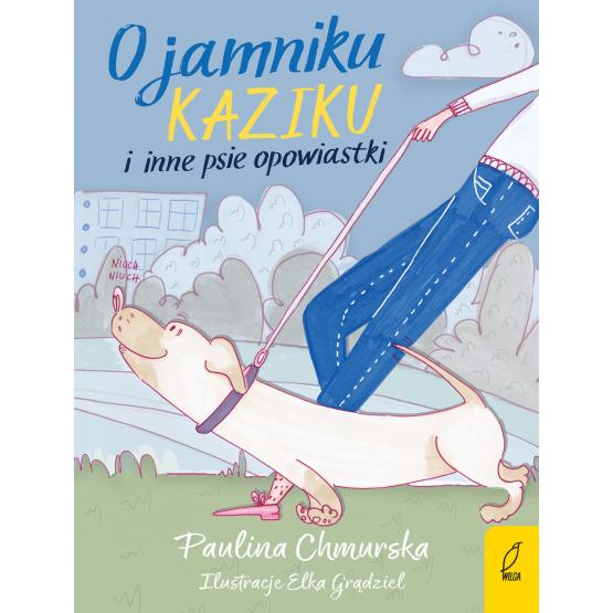 Książka O jamniku Kaziku i inne psie opowiastki Paulina Chmurska