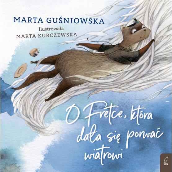 Książka O Fretce, która dała się porwać wiatrowi Marta Guśniowska