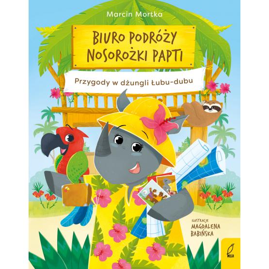 Książka Biuro podróży nosorożki Papti. Przygody w dżungli Łubu–dubu Marcin Mortka