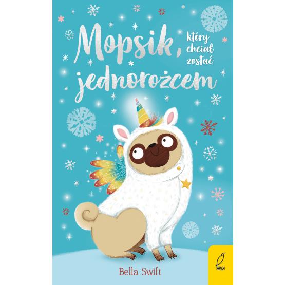 Książka Mopsik, który chciał zostać jednorożcem Bella Swift