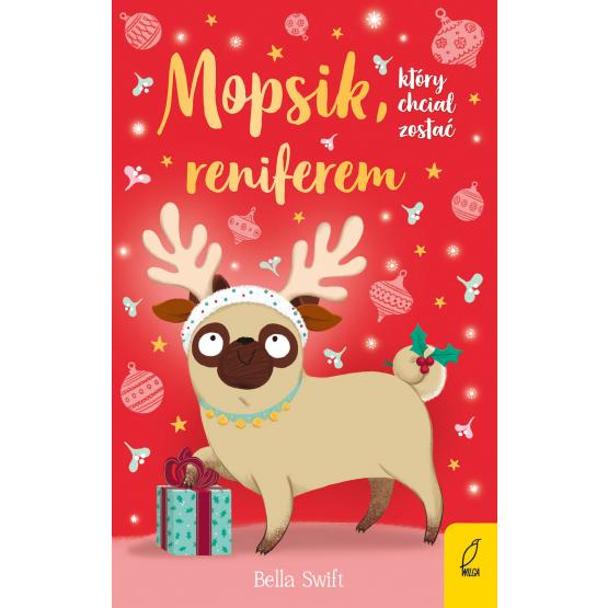 Książka Mopsik, który chciał zostać reniferem Bella Swift