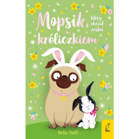 Książka Mopsik, który chciał zostać króliczkiem Bella Swift