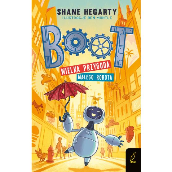 Książka Boot. Wielka przygoda małego robota. Tom 1 Shane Hegarty