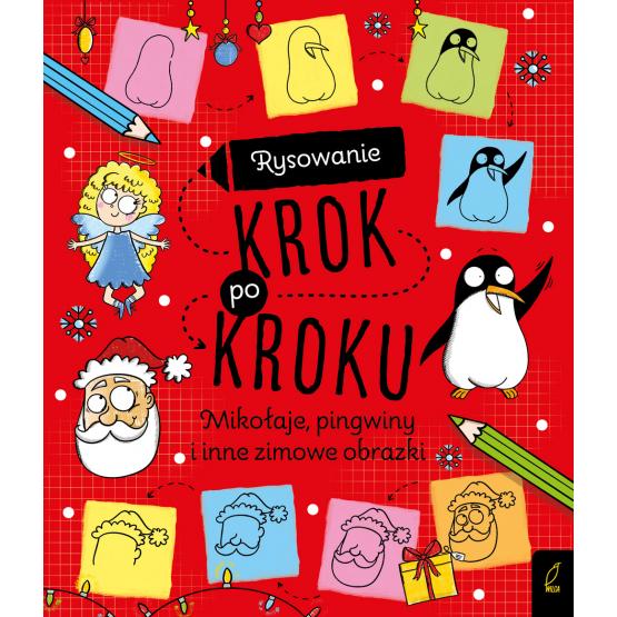 Książka Rysowanie krok po kroku. Mikołaje, pingwiny i inne zimowe obrazki Praca zbiorowa