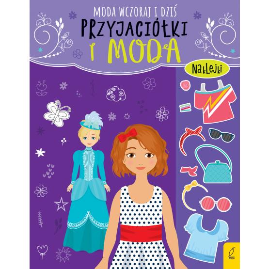 Książka Przyjaciółki i moda. Moda wczoraj i dziś Praca zbiorowa