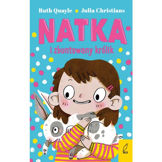 Książka Natka i zbuntowany królik. Tom 1 Julia Christians Ruth Quayle
