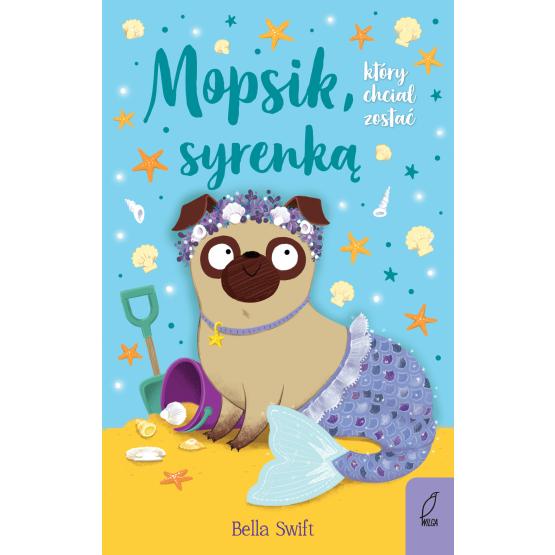 Książka Mopsik, który chciał zostać syrenką Bella Swift