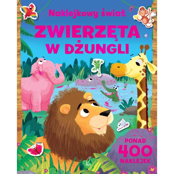 Książka Zwierzęta w dżungli. NAKLEJKOWY ŚWIAT Praca zbiorowa