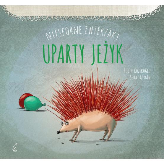 Książka Niesforne zwierzaki. Uparty jeżyk Kozikoğlu Tulin