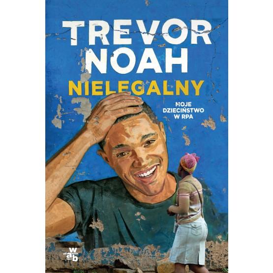 Książka Nielegalny. Moje dzieciństwo w RPA Noah Trevor
