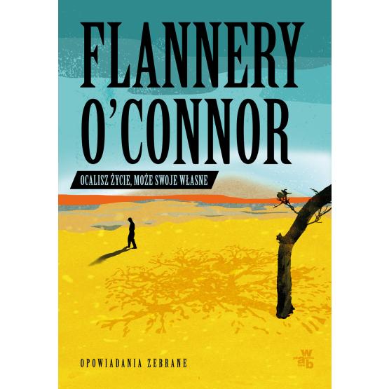 Książka Ocalisz życie, może swoje własne. Opowiadania zebrane Flannery O'Connor