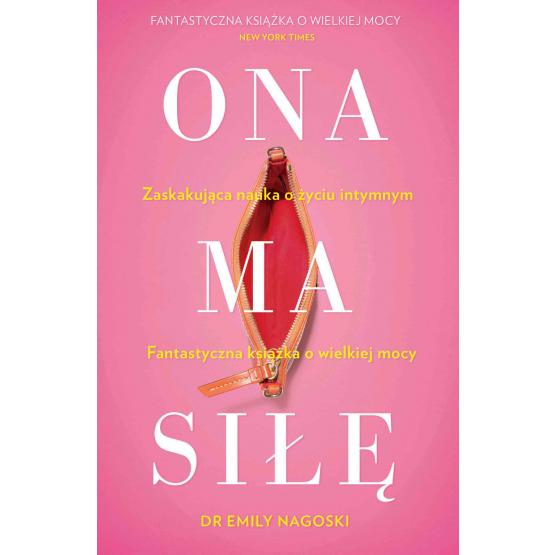 Książka Ona ma siłę. Zaskakujący poradnik o seksualności kobiet Nagoski Emily