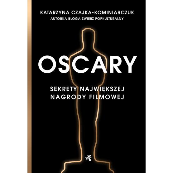 Książka Oscary. Sekrety największej nagrody filmowej Katarzyna Czajka-Kominiarczuk