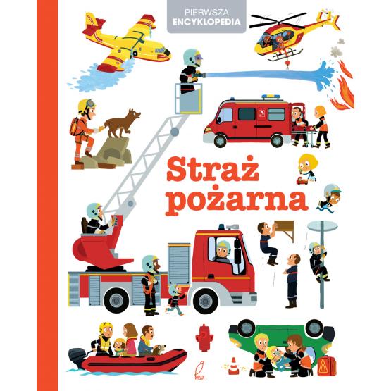 Książka Pierwsza encyklopedia. Straż pożarna Praca zbiorowa