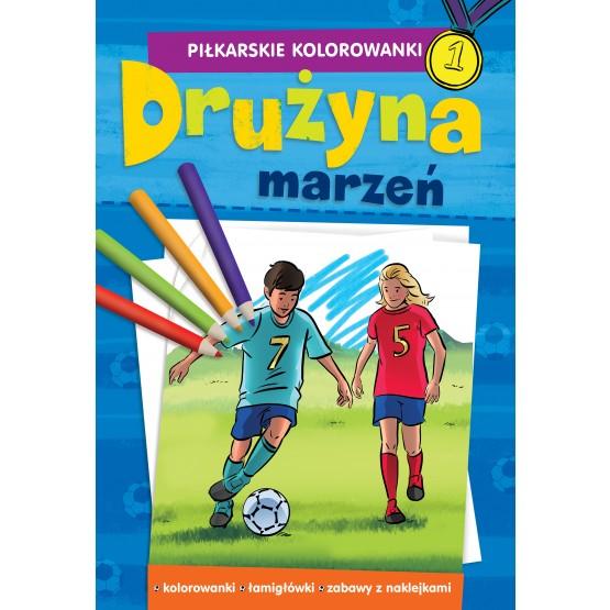 Książka Piłkarskie kolorowanki. Drużyna marzeń praca zbiorowa